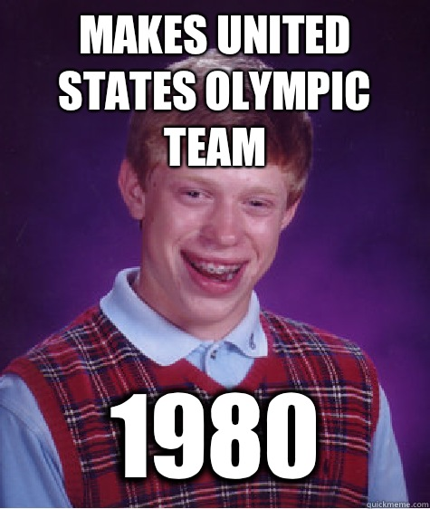 Makes United States Olympic team 1980 - Makes United States Olympic team 1980  Bad Luck Brian