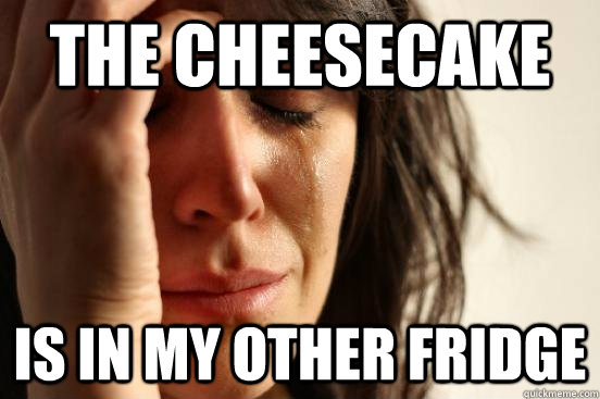 The Cheesecake Is in my other fridge - The Cheesecake Is in my other fridge  Looking for a Desert