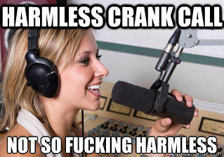 Harmless crank call not so fucking harmless - Harmless crank call not so fucking harmless  scumbag radio dj
