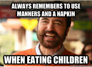 always remembers to use manners and a napkin  when eating children