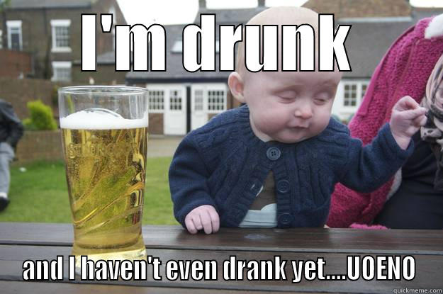 I'M DRUNK AND I HAVEN'T EVEN DRANK YET....UOENO drunk baby