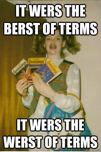 It wers the berst of terms it wers the werst of terms - It wers the berst of terms it wers the werst of terms  BERKS