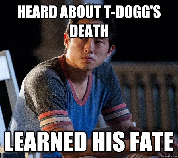 Heard about t-dogg's Death Learned his fate  Glenn Walking Dead