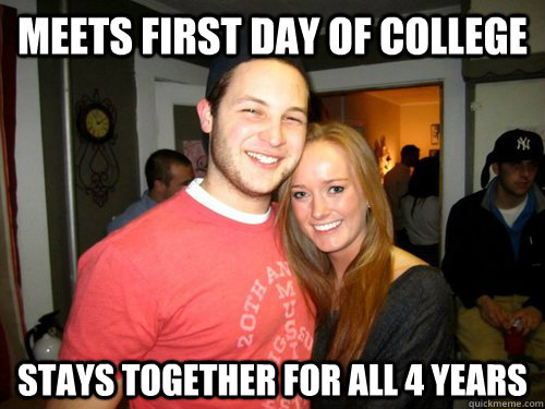 Meets first day of college Stays together for all 4 years  Freshman Couple