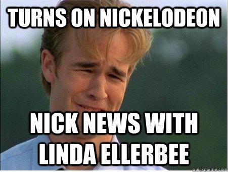 turns on nickelodeon Nick News with Linda Ellerbee - turns on nickelodeon Nick News with Linda Ellerbee  1990s Problems