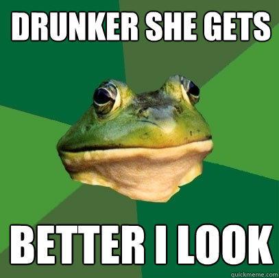 Drunker she gets Better I look - Drunker she gets Better I look  Foul Bachelor Frog
