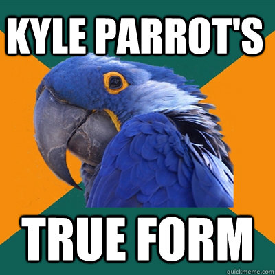 kyle parrot's true form - kyle parrot's true form  Paranoid Parrot