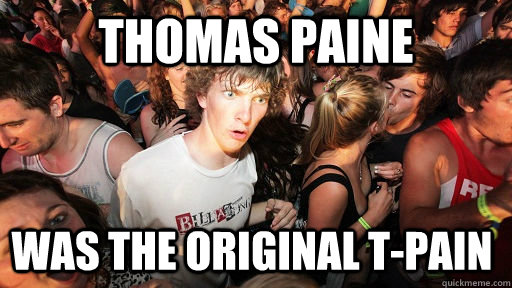 Thomas Paine Was the original T-Pain - Thomas Paine Was the original T-Pain  Sudden Clarity Clarence