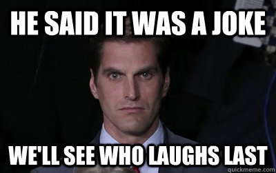 He said it was a joke we'll see who laughs last - He said it was a joke we'll see who laughs last  Menacing Josh Romney