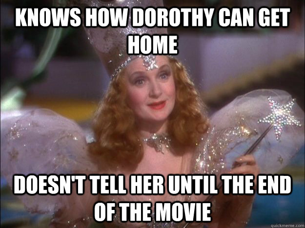 knows how dorothy can get home Doesn't tell her until the end of the movie