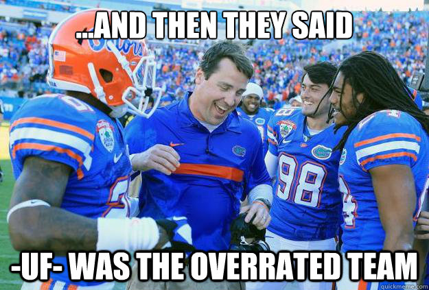 ...and then they said -uf- was the overrated team - ...and then they said -uf- was the overrated team  FSU SUCKS