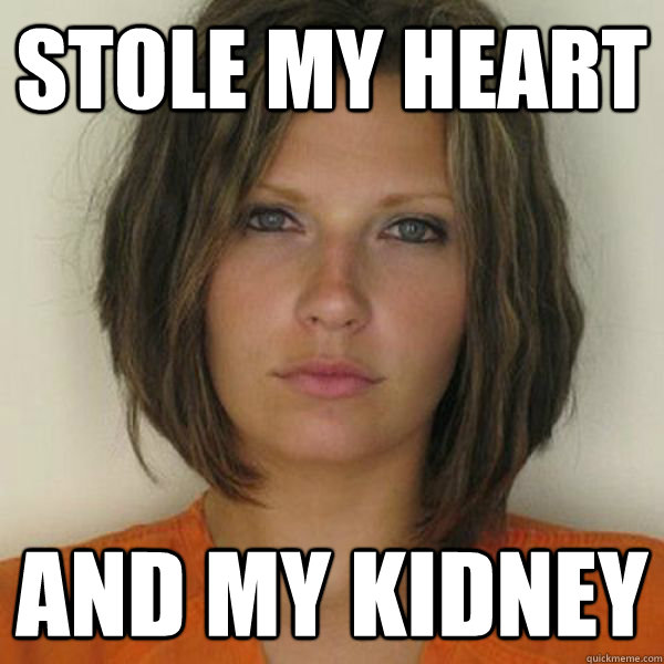 stole my heart and my kidney - stole my heart and my kidney  Attractive Convict