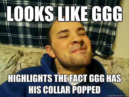 Looks like GGG highlights the fact GGG has his collar popped