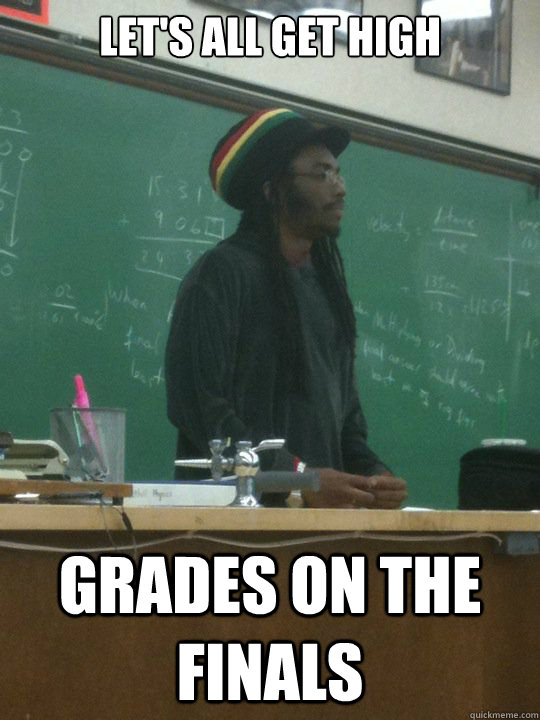 Let's all get high Grades on the finals  Rasta Teacher