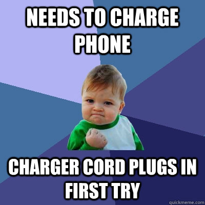 Needs to charge phone charger cord plugs in first try  - Needs to charge phone charger cord plugs in first try   Success Kid