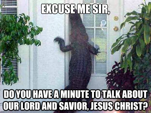 79c555729b9bc3a6a29a9b40d1bee13bdbd87142fc5c2d8df8ec1fad1484459b excuse me sir, do you have a minute to talk about our lord and