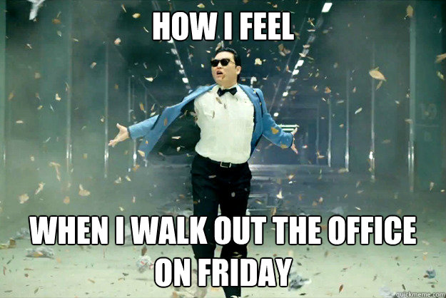 How I feel When I walk out the office on Friday  Its the weekend