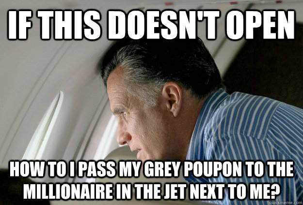 If this doesn't open how to i pass my grey poupon to the millionaire in the jet next to me? - If this doesn't open how to i pass my grey poupon to the millionaire in the jet next to me?  Romney Pressure