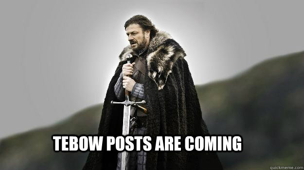 Tebow posts are coming - Tebow posts are coming  Ned stark winter is coming