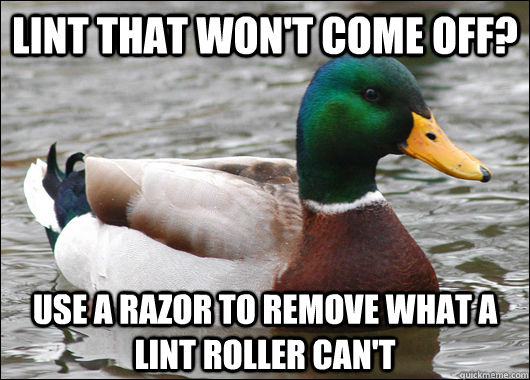lint that won't come off? use a razor to remove what a lint roller can't - lint that won't come off? use a razor to remove what a lint roller can't  Actual Advice Mallard
