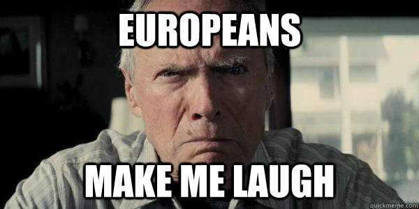 Europeans make me laugh - Europeans make me laugh  Misc
