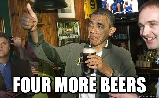 FOUR MORE BEERS -  FOUR MORE BEERS  Drunk Obama