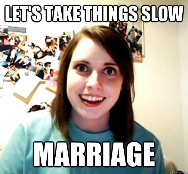 Let's take things slow Marriage - Let's take things slow Marriage  Overly Attached Girlfriend