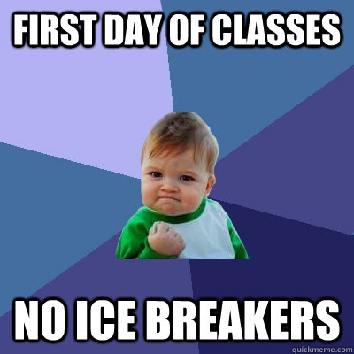 First Day of Classes No Ice Breakers - First Day of Classes No Ice Breakers  Success Kid