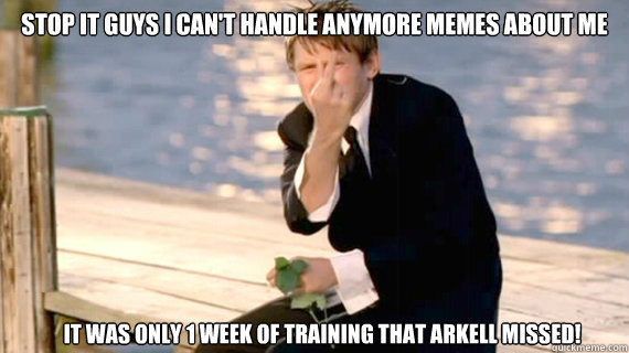 Stop it guys I can't handle anymore memes about me It was only 1 week of training that Arkell missed! - Stop it guys I can't handle anymore memes about me It was only 1 week of training that Arkell missed!  Misc