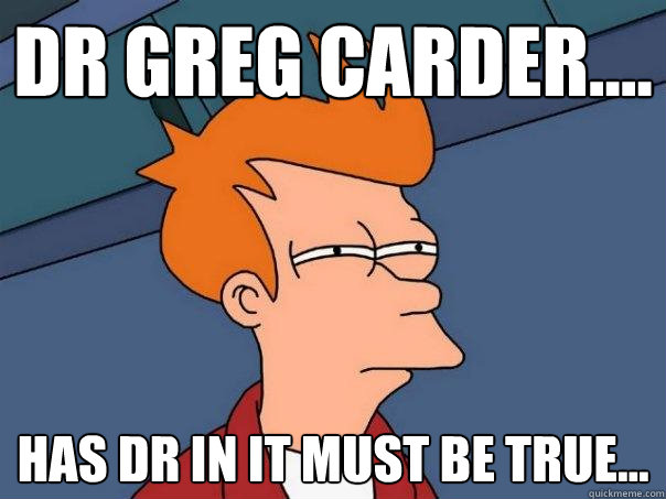 Dr greg carder.... Has DR in it must be true... - Dr greg carder.... Has DR in it must be true...  Futurama Fry