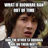 What if Bioware ran out of time and the other 13 endings are on their way?