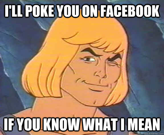 I'll poke you on facebook if you know what i mean