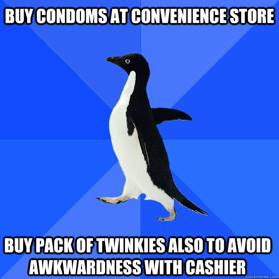 buy condoms at convenience store  buy pack of twinkies also to avoid awkwardness with cashier - buy condoms at convenience store  buy pack of twinkies also to avoid awkwardness with cashier  Socially Awkward Penguin