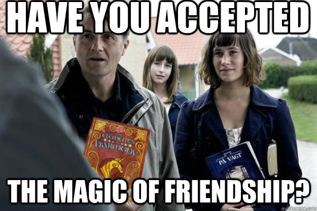 Have you accepted The Magic of Friendship? - Have you accepted The Magic of Friendship?  Jehovah Brony