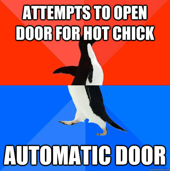 attempts to open door for hot chick automatic door - attempts to open door for hot chick automatic door  Socially Awesome Awkward Penguin