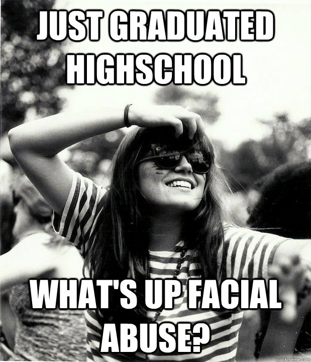 just graduated highschool what's up facial abuse? - just graduated highschool what's up facial abuse?  Georgetown Hipster