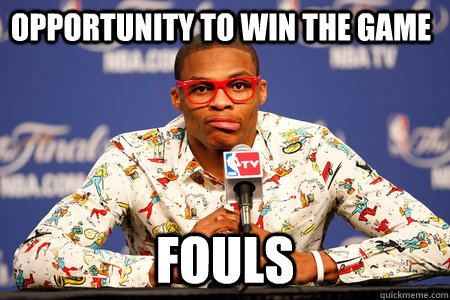 opportunity to win the game fouls - opportunity to win the game fouls  Russell Westbrook