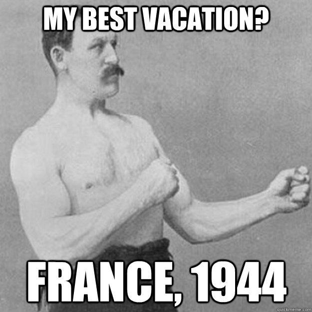 My best vacation? France, 1944 - My best vacation? France, 1944  Misc