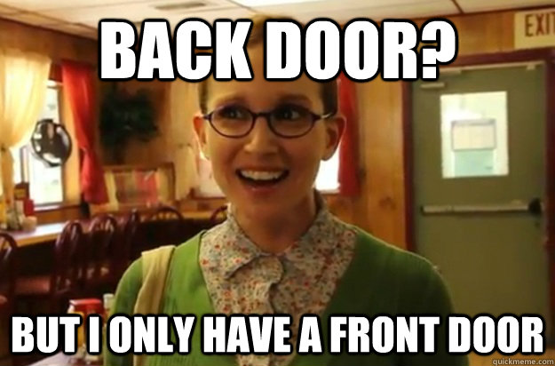 BACK DOOR? BUT I ONLY HAVE A FRONT DOOR - BACK DOOR? BUT I ONLY HAVE A FRONT DOOR  Sexually Oblivious Female
