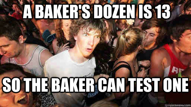 A Baker's dozen is 13 So the baker can test one - A Baker's dozen is 13 So the baker can test one  Misc