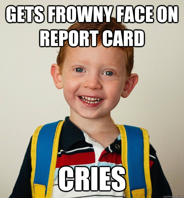 gets frowny face on report card cries  Pre-School Freshman