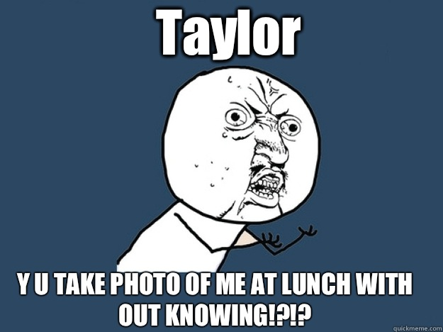 Taylor Y U TAKE PHOTO OF ME AT LUNCH WITH OUT KNOWING!?!?