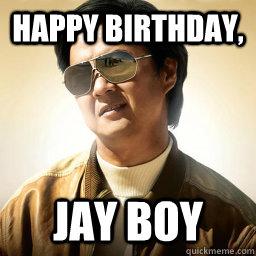 7a4dc1d4edf6b0f6f975e2bbedfa4db279684b07f4ceec6e081128ccef5f4b22 happy birthday, jay boy mr chow quickmeme