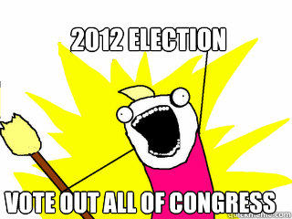 2012 Election Vote out all of Congress - 2012 Election Vote out all of Congress  All The Things