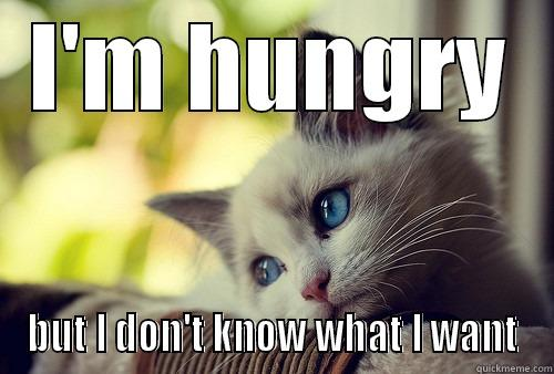 teh hungry cat - I'M HUNGRY BUT I DON'T KNOW WHAT I WANT First World Cat Problems