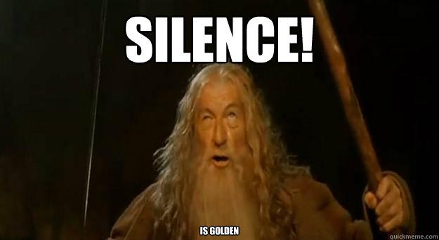7a62c79fec7089eb76f5606816157b6171f59ee029c814680ed45339aff13a33 silence! is golden silence! quickmeme,Silence Memes