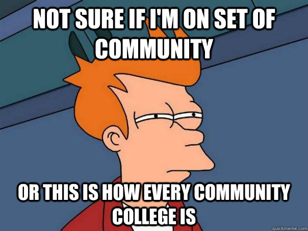 not sure if i'm on set of community or this is how every community college is - not sure if i'm on set of community or this is how every community college is  Futurama Fry