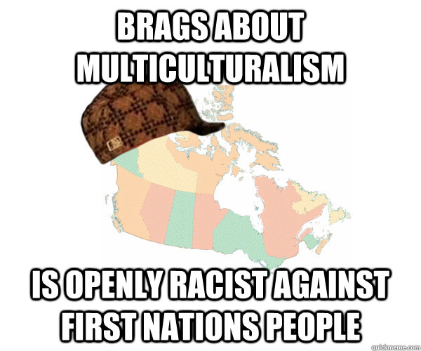 Brags about Multiculturalism is openly racist against First Nations people