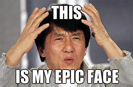 This is my epic face  EPIC JACKIE CHAN