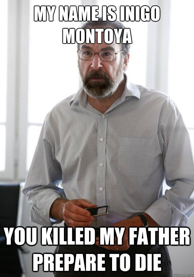 MY NAME IS INIGO MONTOYA   YOU KILLED MY FATHER PREPARE TO DIE - MY NAME IS INIGO MONTOYA   YOU KILLED MY FATHER PREPARE TO DIE  Misc
